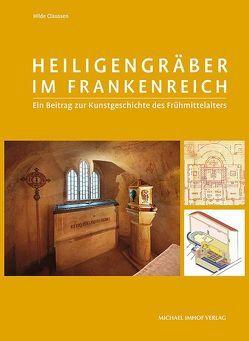 Heiligengräber im Frankenreich von Claussen,  Hilde, Lobbedey,  Uwe