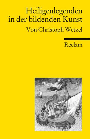 Heiligenlegenden in der bildenden Kunst von Nickel,  Rainer, Wetzel,  Christoph
