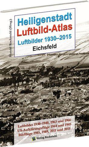 Heiligenstadt LUFTBILD-ATLAS – Luftbilder 1930–2015 von Rockstuhl,  Harald