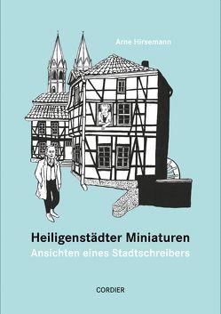 Heiligenstädter Miniaturen – Ansichten eines Stadtschreibers von Hirsemann,  Arne