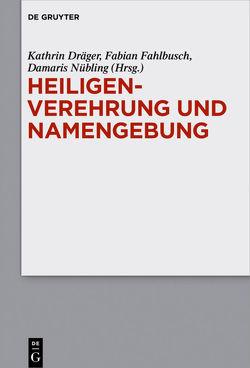 Heiligenverehrung und Namengebung von Dräger,  Kathrin, Fahlbusch,  Fabian, Nübling,  Damaris