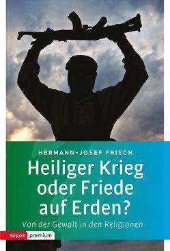 Heiliger Krieg oder Friede auf Erden? von Frisch,  Hermann-Josef