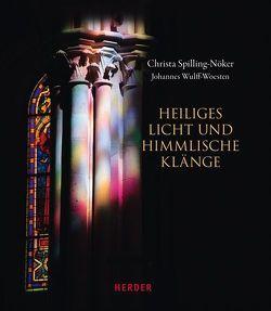 Heiliges Licht und himmlische Klänge von Spilling-Nöker,  Christa, Wulff-Woesten,  Johannes