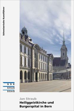 Heiliggeistkirche und Burgerspital in Bern von Straub,  Jan