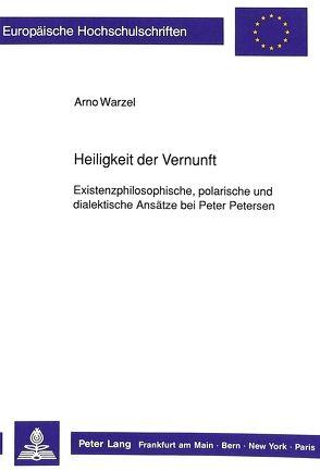 Heiligkeit der Vernunft von Warzel,  Arno