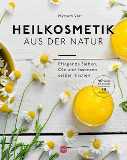 Heilkosmetik aus der Natur von Veit,  Myriam
