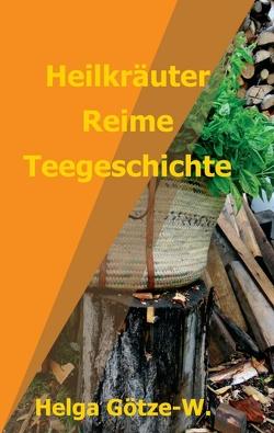 Heilkräuter Reime Teegeschichte von Götze-W.,  Helga