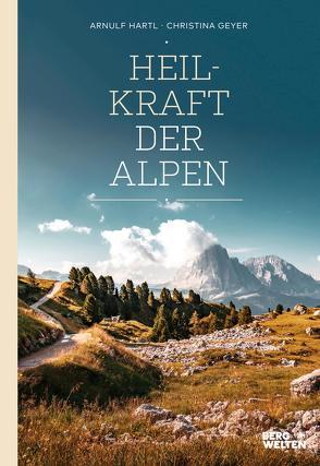 Heilkraft der Alpen von Geyer,  Christina, Hartl,  Arnulf