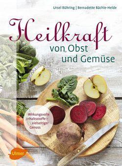 Heilkraft von Obst und Gemüse von Bächle-Helde,  Bernadette, Bühring,  Ursel