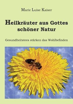 Heilkräuter aus Gottes schöner Natur von Kaiser,  Marie L
