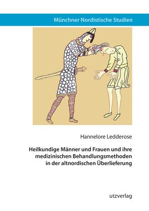 Heilkundige Männer und Frauen und ihre medizinischen Behandlungsmethoden in der altnordischen Überlieferung von Ledderose,  Hannelore