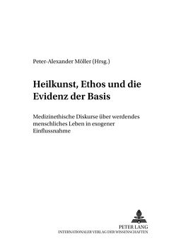 Heilkunst, Ethos und die Evidenz der Basis von Möller,  Peter-Alexander