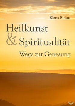 Heilkunst und Spiritualität von Bielau,  Klaus