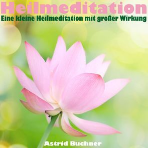 Heilmeditation von Buchner,  Astrid, Kay,  Anouk