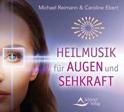 Heilmusik für Augen und Sehkraft von Ebert,  Caroline, Reimann,  Michael