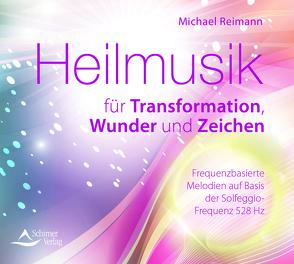 Heilmusik für Transformation, Wunder und Zeichen von Reimann,  Michael