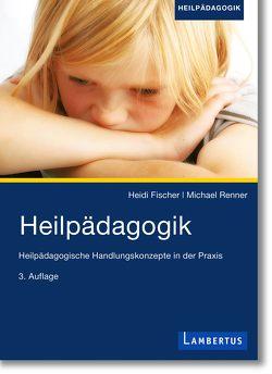 Heilpädagogik von Fischer,  Heidi, Renner,  Michael