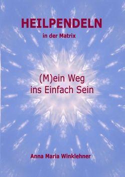 Heilpendeln in der Matrix von Winklehner,  Anna Maria