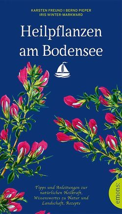 Heilpflanzen am Bodensee von Freund,  Karsten, Pieper,  Bernd, Winter-Markward,  Iris