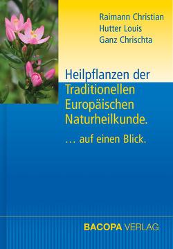 Heilpflanzen der Traditionellen Europäischen Naturheilkunde. von Ganz,  Chrischta, Hutter,  Louis, Raimann,  Christian