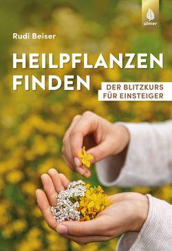 Heilpflanzen finden von Beiser,  Rudi
