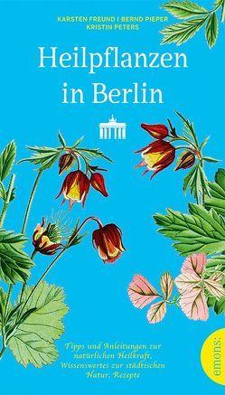 Heilpflanzen in Berlin von Freund,  Karsten, Peters,  Kristin, Pieper,  Bernd