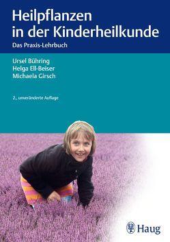 Heilpflanzen in der Kinderheilkunde von Bühring,  Ursel, Ell-Beiser,  Helga, Girsch,  Michaela