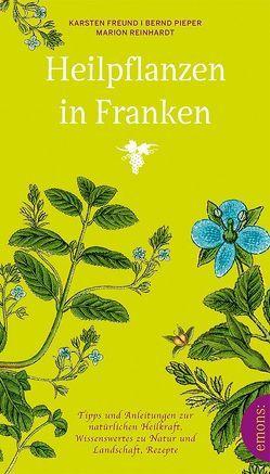 Heilpflanzen in Franken von Freund,  Karsten, Pieper,  Bernd, Reinhardt,  Marion
