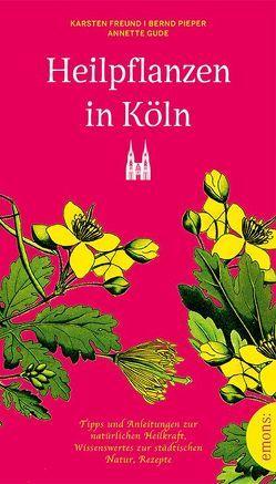 Heilpflanzen in Köln von Freund,  Karsten, Gude,  Annette, Pieper,  Bernd