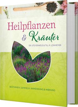 Heilpflanzen & Kräuter von Künkele,  Ute, Lohmeyer,  Till R.