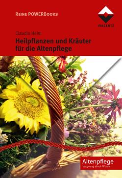 Heilpflanzen und Kräuter für die Altenpflege von Heim,  Claudia