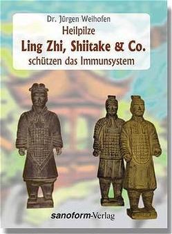 Heilpilze Ling Zhi, Shiitake & Co. schützen das Immunsystem von Weihofen,  Jürgen