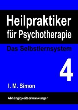 Heilpraktiker für Psychotherapie. Das Selbstlernsystem Band 4 von Simon,  Ingo Michael