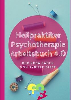 Heilpraktiker Psychotherapie Ausbildung kompakt 2.0 / Heilpraktiker Psychotherapie – Arbeitsbuch 3.0 Der rosa Faden nach ICD-10 von Disse,  Sybille
