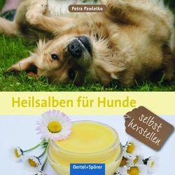Heilsalben für Hunde selbst herstellen von Pawletko,  Petra