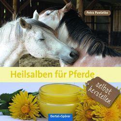 Heilsalben für Pferde selbst herstellen von Pawletko,  Petra