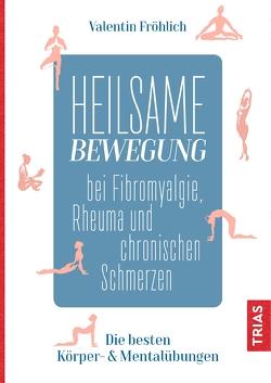 Heilsame Bewegung bei Fibromyalgie, Rheuma und chronischen Schmerzen von Fröhlich,  Valentin