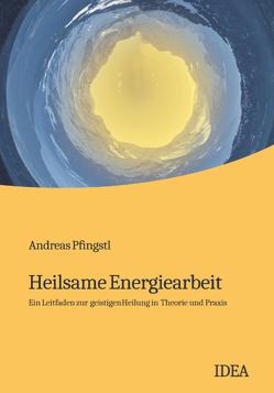 Heilsame Energiearbeit von Pfingstl,  Andreas