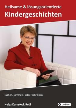 Heilsame und lösungsorientierte Geschichten von Kernstock-Redl,  Helga