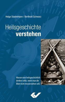 Heilsgeschichte verstehen von Schwarz,  Berthold, Stadelmann,  Helge