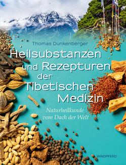 Heilsubstanzen und Rezepturen der Tibetischen Medizin von Dunkenberger,  Thomas