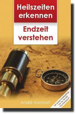 Heilszeiten erkennen – Endzeit verstehen von Vornholt,  André