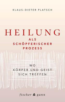 Heilung als schöpferischer Prozess von Platsch,  Klaus-Dieter