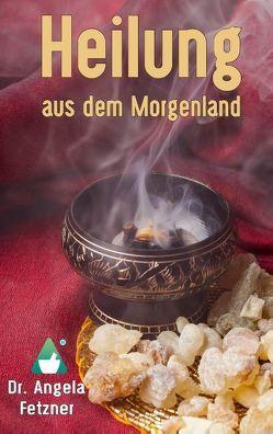 Heilung aus dem Morgenland von Fetzner,  Angela