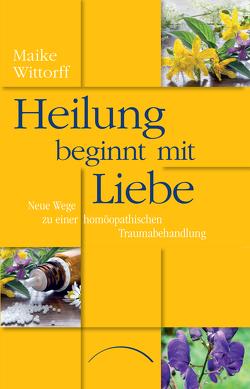 Heilung beginnt mit Liebe von Wittorff,  Dr. Maike