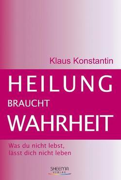 Heilung braucht Wahrheit von Bittner,  Stefan, Konstantin,  Klaus