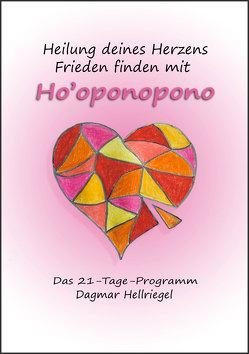 Heilung deines Herzens – Frieden finden mit Ho'oponopono von Hellriegel,  Dagmar