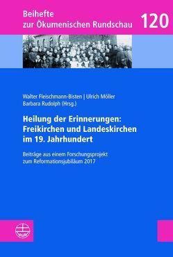 Heilung der Erinnerungen: Freikirchen und Landeskirchen im 19. Jahrhundert von Fleischmann-Bisten,  Walter, Möller,  Ulrich, Rudolph,  Barbara