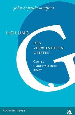 Heilung des verwundeten Geistes von Geischberger,  Werner, Sandford,  John L, Sandford,  Paula