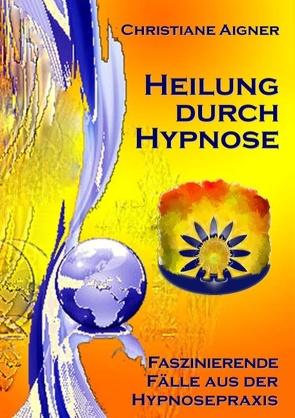 Heilung durch Hypnose von Aigner,  Christiane